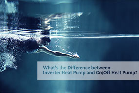 What's the Difference between Inverter Heat Pump and On/Off Heat Pump? - Fairland R32 Full Inverter Pool Heat Pump Manufacturer and Supplier