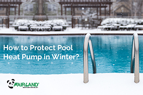 How to Protect Pool Heat Pump in Winter? - Fairland R32 Full Inverter Pool Heat Pump Manufacturer and Supplier