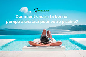 Comment choisir la bonne pompe à chaleur pour votre piscine? - Fairland R32 Full Inverter Pool Heat Pump Manufacturer and Supplier